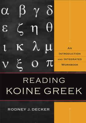 Image for Reading Koine Greek: An Introduction and Integrated Workbook