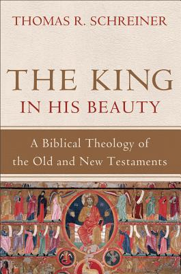 Image for King in His Beauty, The: A Biblical Theology of the Old and New Testaments