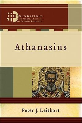 Athanasius (Foundations of Theological Exegesis and Christian Spirituality), Peter J. Leithart