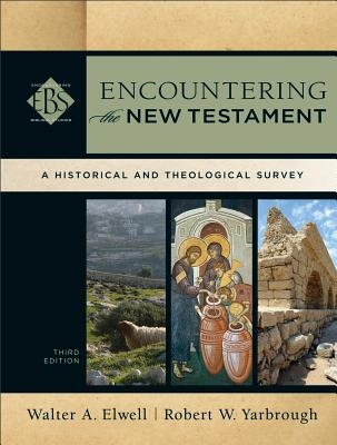 Encountering the New Testament: A Historical and Theological Survey (Encountering Biblical Studies), Walter A. Elwell,Robert W. Yarbrough