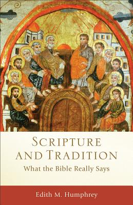 Image for Scripture and Tradition: What the Bible Really Says (Acadia Studies in Bible and Theology)
