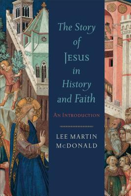 Story of Jesus in History and Faith, The: An Introduction, Lee Martin McDonald