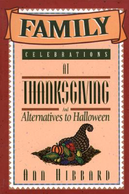 Image for Family Celebrations at Thanksgiving: And Alternatives to Halloween