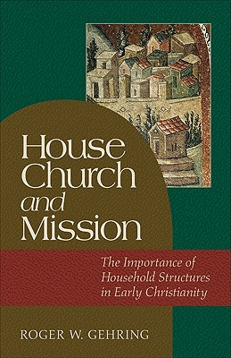 Image for House Church and Mission: The Importance of Household Structures in Early Christianity