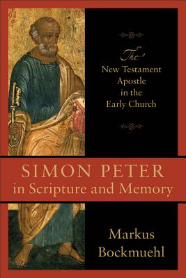 Simon Peter in Scripture and Memory: The New Testament Apostle in the Early Church, Markus Bockmuehl