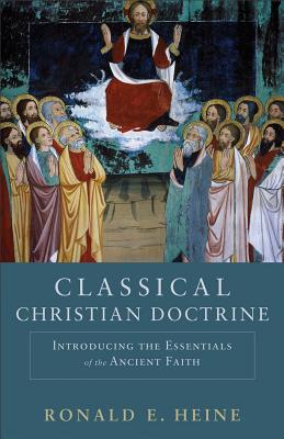 Image for Classical Christian Doctrine: Introducing the Essentials of the Ancient Faith