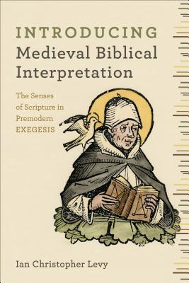 Introducing Medieval Biblical Interpretation: The Letter and Spirit of Premodern Exegesis, Ian Christopher Levy