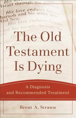 Image for The Old Testament Is Dying: A Diagnosis and Recommended Treatment (Theological Explorations for the Church Catholic)