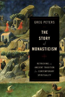 Image for The Story of Monasticism: Retrieving an Ancient Tradition for Contemporary Spirituality