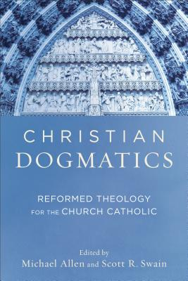 Image for Christian Dogmatics: Reformed Theology for the Church Catholic
