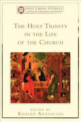 The Holy Trinity in the Life of the Church (Holy Cross Studies in Patristic Theology and History)