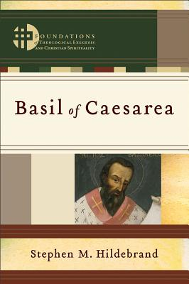 Basil of Caesarea (Foundations of Theological Exegesis and Christian Spirituality), Stephen M. Hildebrand