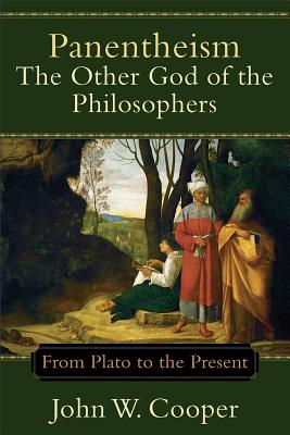 Panentheism--The Other God of the Philosophers: From Plato to the Present, John W. Cooper