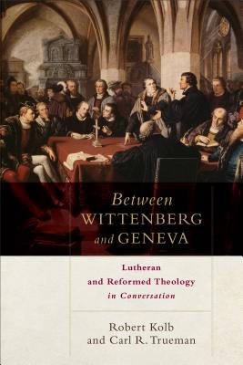Image for Between Wittenberg and Geneva: Lutheran and Reformed Theology in Conversation