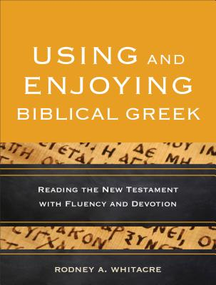 Image for Using and Enjoying Biblical Greek: Reading the New Testament with Fluency and Devotion