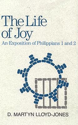 Image for The Life of Joy: An Exposition of Philippians 1 and 2