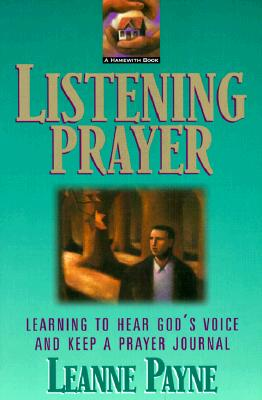 Listening Prayer : Learning to Hear Gods Voice and Keep a Prayer Journal, LEANNE PAYNE