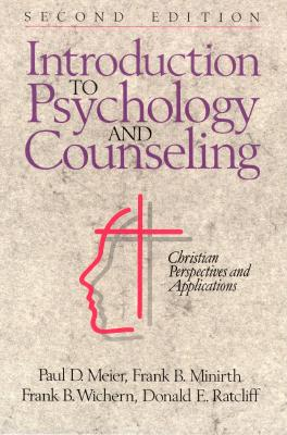 Introduction to Psychology and Counseling: Christian Perspectives and Applications, Frank B. Minirth, Frank B. Wichern, Paul D. Meier