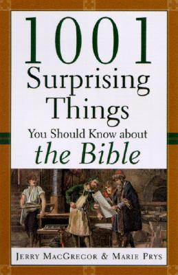 1001 Surprising Things You Should Know about the Bible, MacGregor, Jerry; Prys, Marie