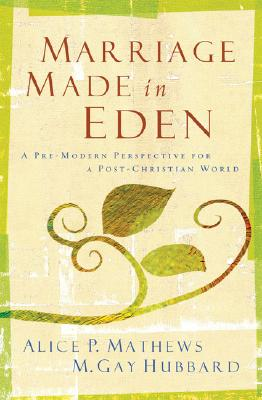 Image for Marriage Made in Eden: A Pre-Modern Perspective for a Post-Christian World