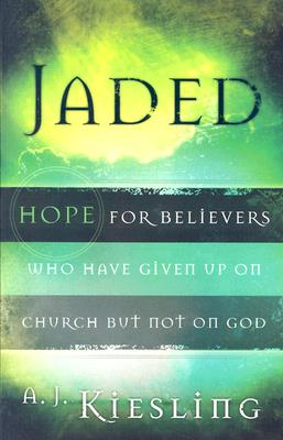 Image for Jaded: Hope for Believers Who Have Given Up on Church, but Not on God