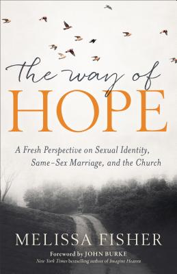 Image for The Way of Hope: A Fresh Perspective on Sexual Identity, Same-Sex Marriage, and the Church