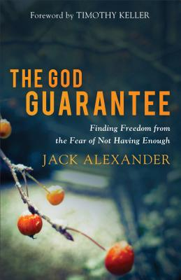 Image for The God Guarantee: Finding Freedom from the Fear of Not Having Enough