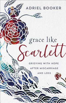 Image for Grace Like Scarlett: Grieving with Hope after Miscarriage and Loss