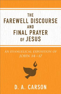 Image for Farewell Discourse and Final Prayer of Jesus: An Evangelical Exposition of John 14-17