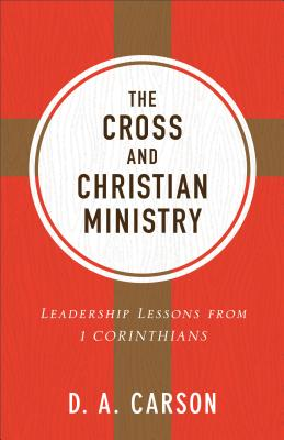Image for The Cross and Christian Ministry: Leadership Lessons from 1 Corinthians