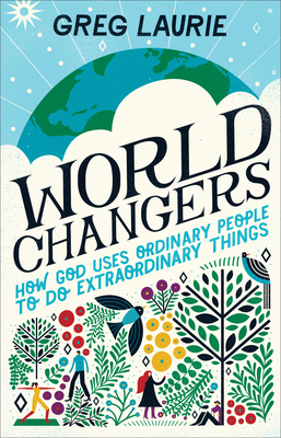 Image for World Changers: How God Uses Ordinary People to Do Extraordinary Things