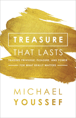 Image for Treasure That Lasts: Trading Privilege, Pleasure, and Power for What Really Matters