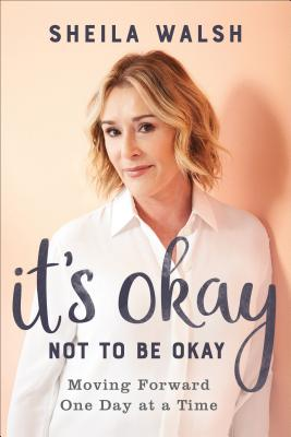 Image for It's Okay Not to Be Okay: Moving Forward One Day at a Time