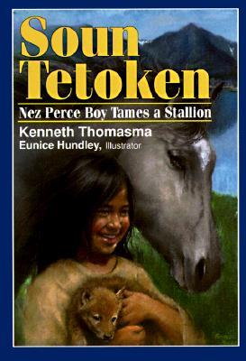 Soun Tetoken: Nez Perce Boy Tames a Stallion (Amazing Indian Children Series), Thomasma, Kenneth