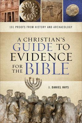 Image for A Christian's Guide to Evidence for the Bible: 101 Proofs from History and Archaeology