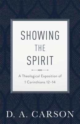 Image for Showing the Spirit: A Theological Exposition of 1 Corinthians 12-14