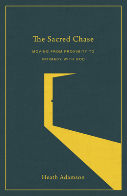 Image for The Sacred Chase: Moving from Proximity to Intimacy with God