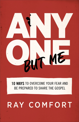 Image for Anyone but Me: 10 Ways to Overcome Your Fear and Be Prepared to Share the Gospel