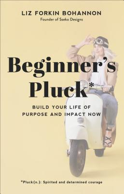 Image for Beginner's Pluck: Build Your Life of Purpose and Impact Now