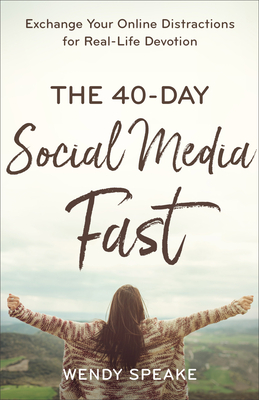 Image for The 40-Day Social Media Fast: Exchange Your Online Distractions for Real-Life Devotion