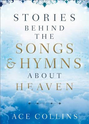 Image for Stories behind the Songs and Hymns about Heaven