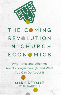 Image for The Coming Revolution in Church Economics: Why Tithes and Offerings Are No Longer Enough, and What You Can Do about It