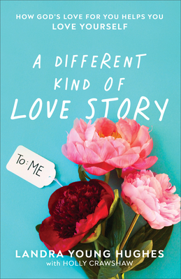Image for A Different Kind of Love Story: How God's Love for You Helps You Love Yourself