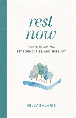 Image for Rest Now: 7 Ways to Say No, Set Boundaries, and Seize Joy