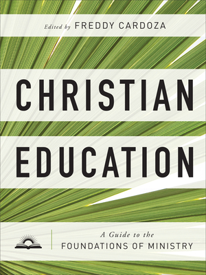 Image for Christian Education: A Guide to the Foundations of Ministry