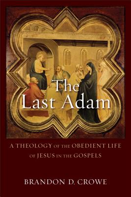 Image for The Last Adam: A Theology of the Obedient Life of Jesus in the Gospels