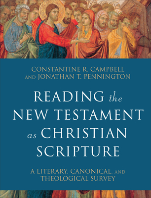 Image for Reading the New Testament as Christian Scripture: A Literary, Canonical, and Theological Survey (Reading Christian Scripture)