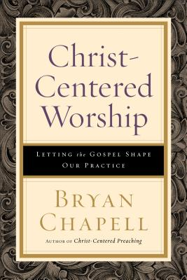 Image for Christ-Centered Worship: Letting the Gospel Shape Our Practice