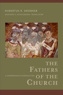 The Fathers of the Church: A Comprehensive Introduction, Hubertus R. Drobner