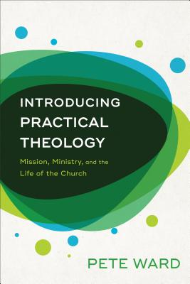 Image for Introducing Practical Theology: Mission, Ministry, and the Life of the Church